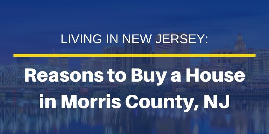7 Reasons to Buy a House in Morris County, NJ