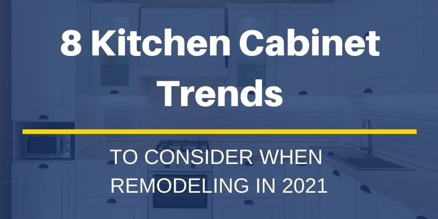 Kitchen Cabinet Trends to Consider When Remodeling in 2021