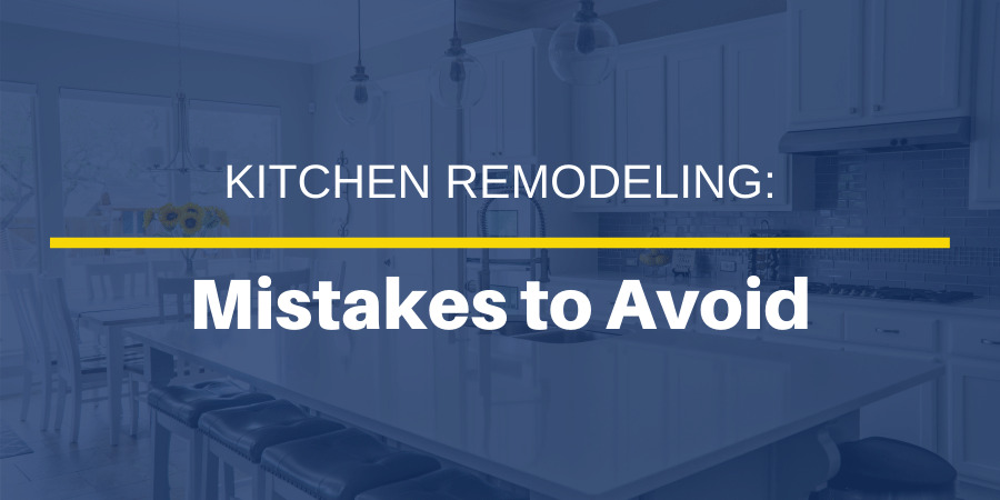 Kitchen Remodeling Mistakes to Avoid
