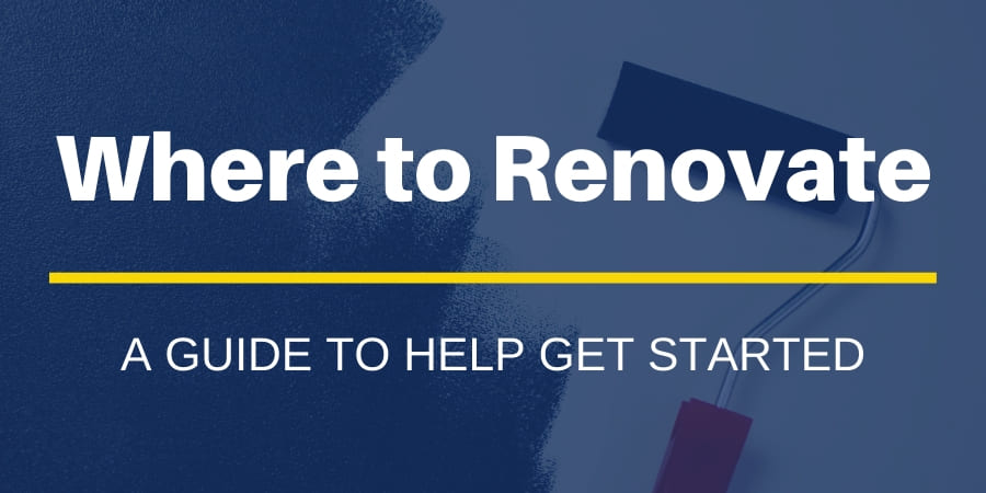 Where to Renovate A Guide to Help Get Started