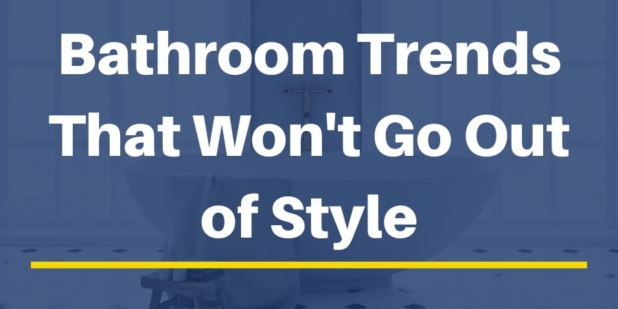 Bathroom Trends That Wont Go Out of Style