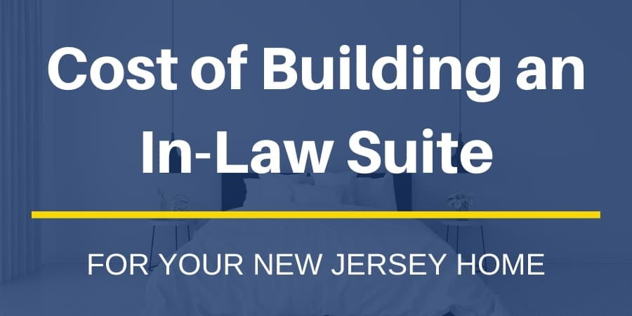 Cost of Building an In-Law Suite for Your New Jersey Home