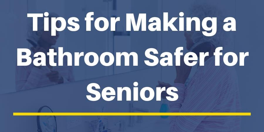 Tips for Making a Bathroom Safer for Seniors