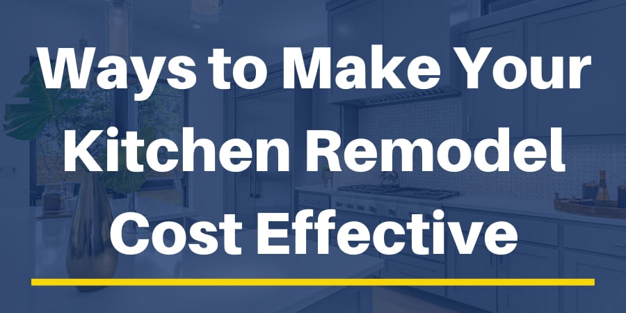 Ways to Make Your Kitchen Remodel Cost Effective